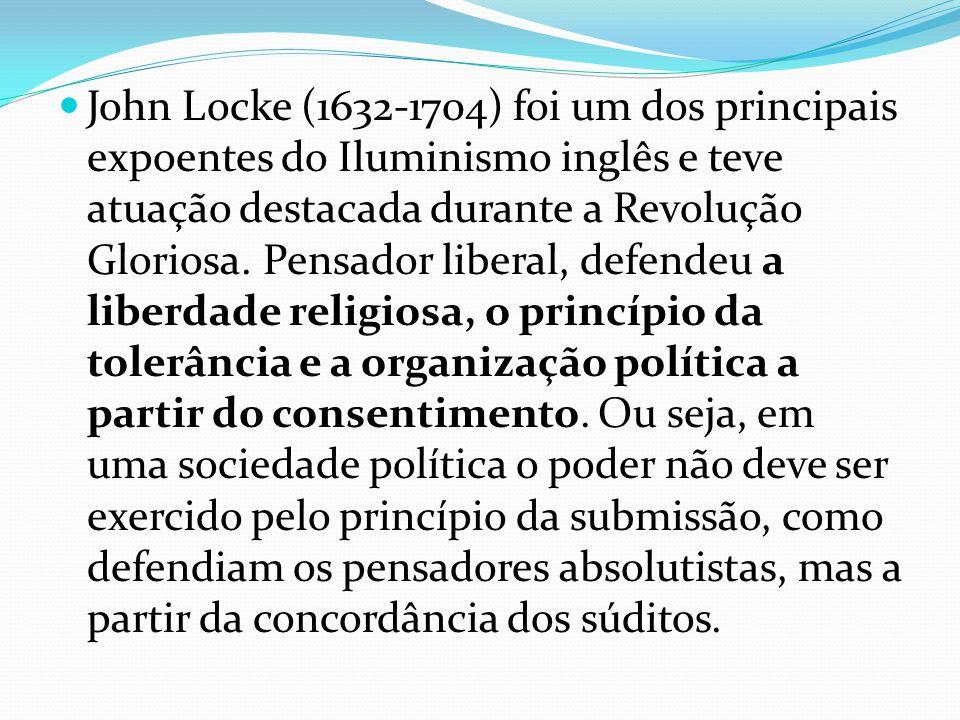 John Locke (1632-1704) foi um dos principais expoentes do Iluminismo inglês e teve atuação destacada durante a Revolução Gloriosa. Pensador liberal, d
