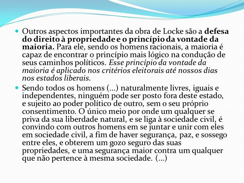 Outros aspectos importantes da obra de Locke são a defesa do direito à propriedade e o princípio da vontade da maioria. Para ele, sendo os homens raci