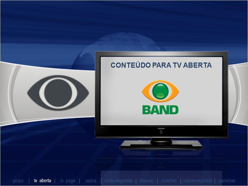 CONTEÚDO PARA TV ABERTA grupo tv abertatv paga rádios mídia impressaoutros negóciosparcerias internet outernet