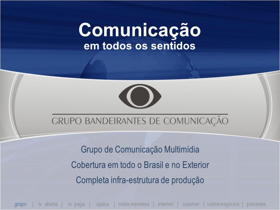 Comunicação em todos os sentidos Grupo de Comunicação Multimídia Cobertura em todo o Brasil e no Exterior Completa infra-estrutura de produção grupo tv abertatv paga rádios mídia impressaoutros negóciosparcerias internet outernet