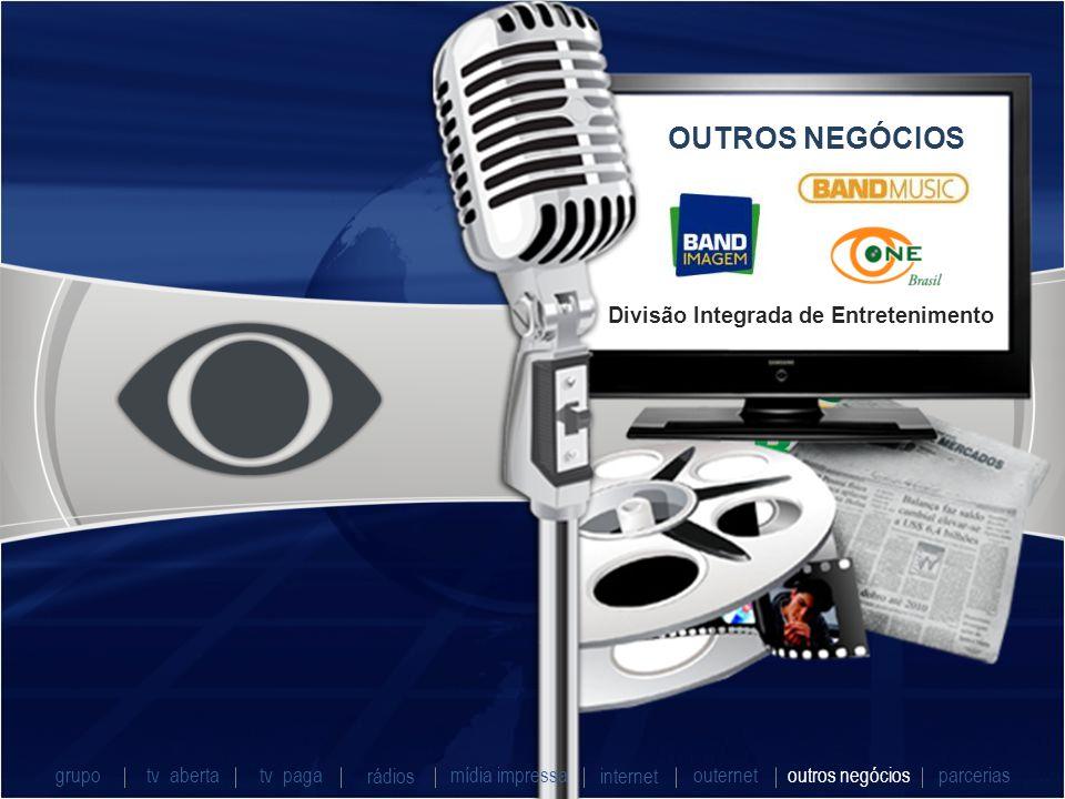 OUTROS NEGÓCIOS Divisão Integrada de Entretenimento grupo tv abertatv paga rádios mídia impressaoutros negóciosparcerias internet outernet