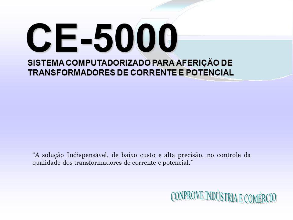 CE-5000 SISTEMA COMPUTADORIZADO PARA AFERIÇÃO DE TRANSFORMADORES DE CORRENTE E POTENCIAL A solução Indispensável, de baixo custo e alta precisão, no controle da qualidade dos transformadores de corrente e potencial.