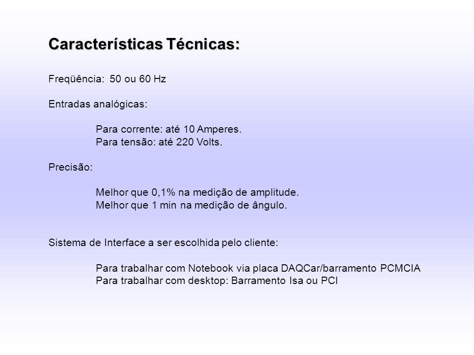 Características Técnicas: Freqüência: 50 ou 60 Hz Entradas analógicas: Para corrente: até 10 Amperes. Para tensão: até 220 Volts. Precisão: Melhor que