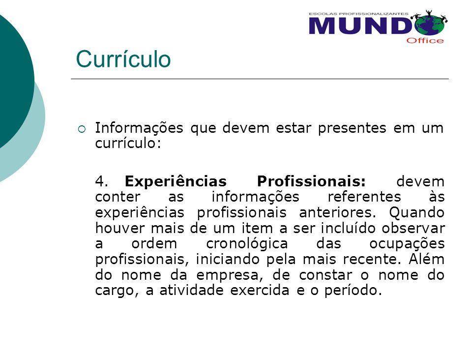 Currículo  Informações que devem estar presentes em um currículo: 4. Experiências Profissionais: devem conter as informações referentes às experiênci