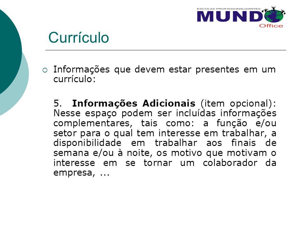 Currículo  Informações que devem estar presentes em um currículo: 5. Informações Adicionais (item opcional): Nesse espaço podem ser incluídas informa