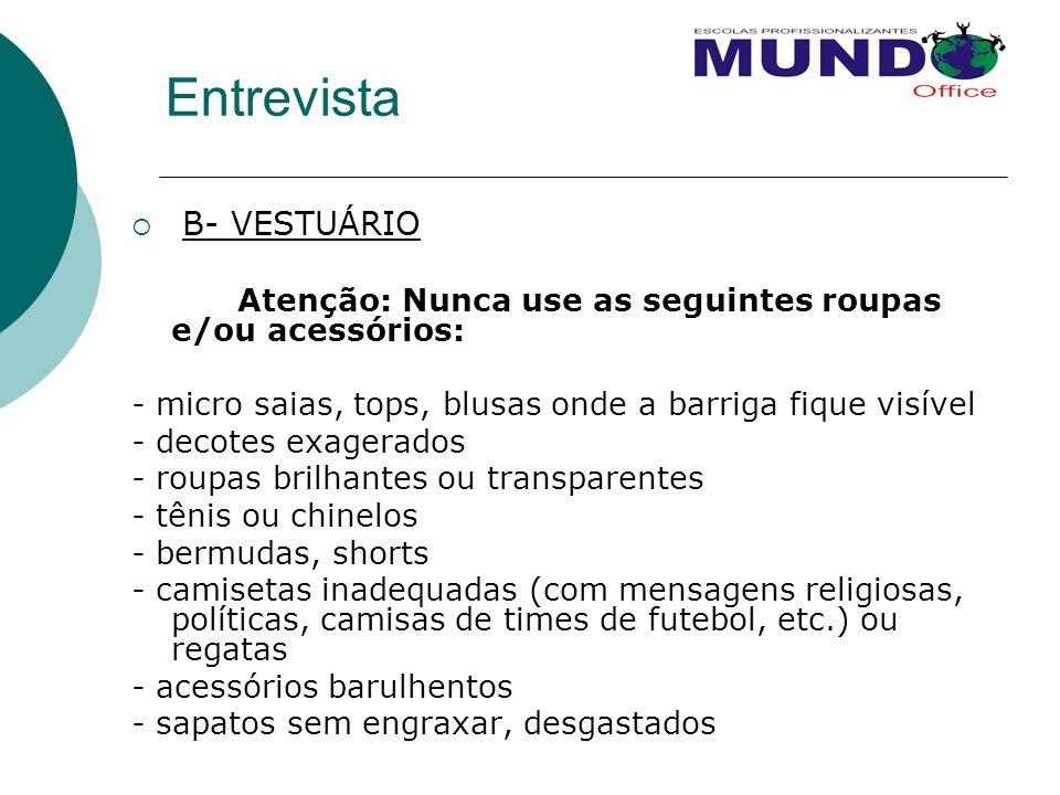 Entrevista  B- VESTUÁRIO Atenção: Nunca use as seguintes roupas e/ou acessórios: - micro saias, tops, blusas onde a barriga fique visível - decotes e