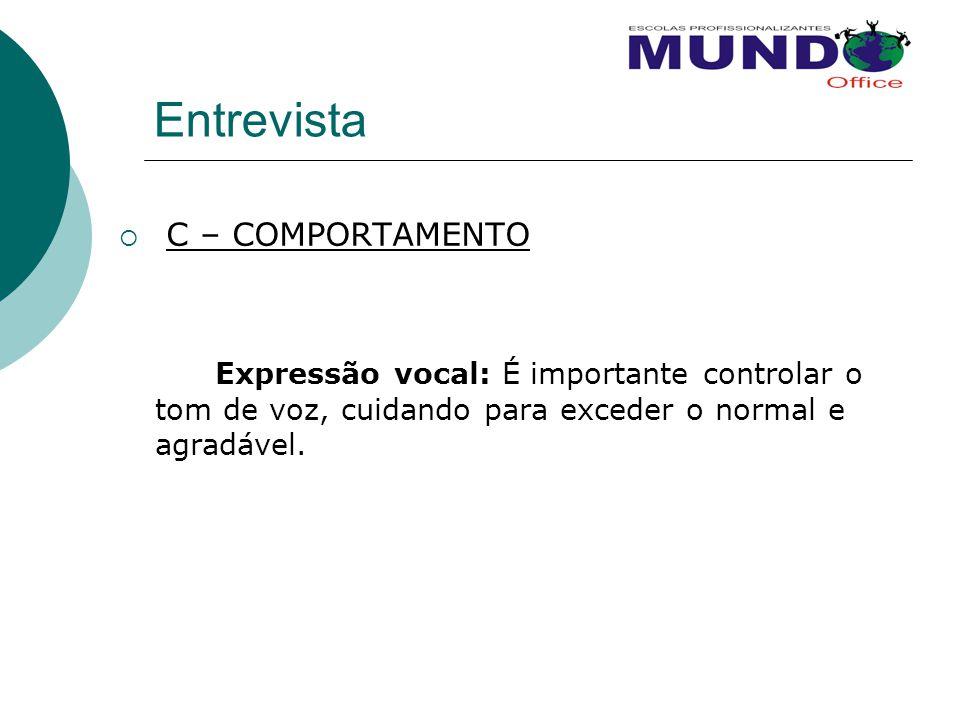 Entrevista  C – COMPORTAMENTO Expressão vocal: É importante controlar o tom de voz, cuidando para exceder o normal e agradável.