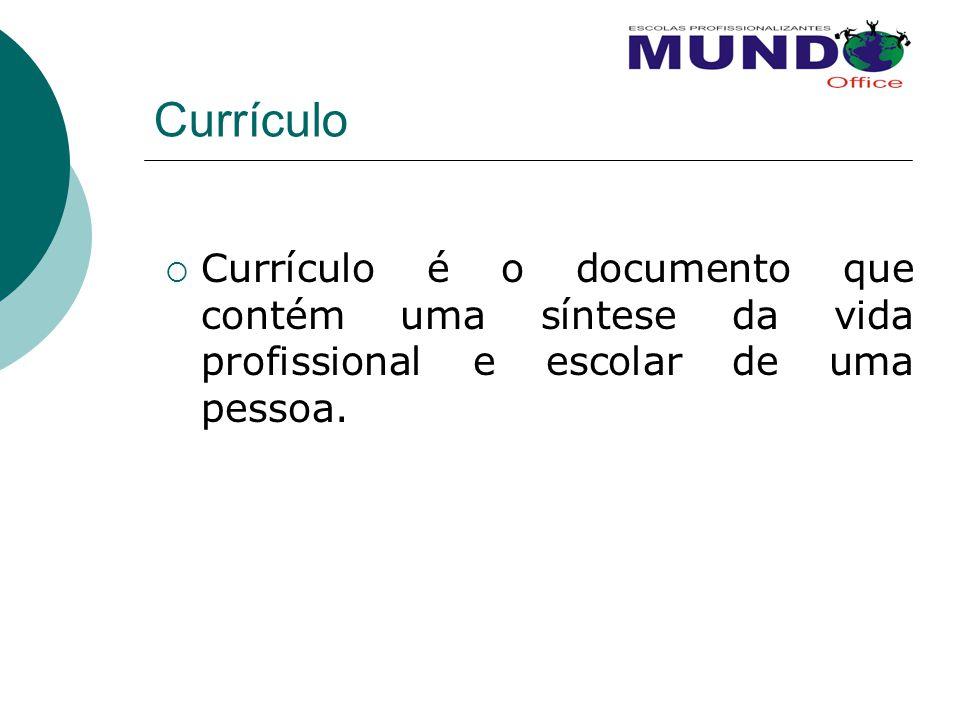 Currículo  Currículo é o documento que contém uma síntese da vida profissional e escolar de uma pessoa.