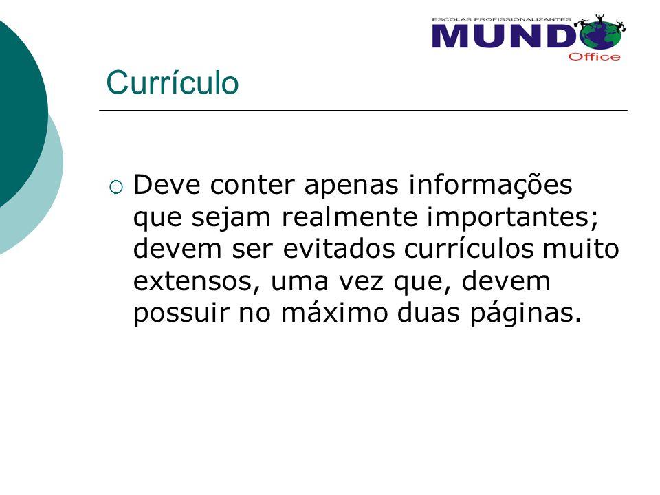 Currículo  Deve conter apenas informações que sejam realmente importantes; devem ser evitados currículos muito extensos, uma vez que, devem possuir n