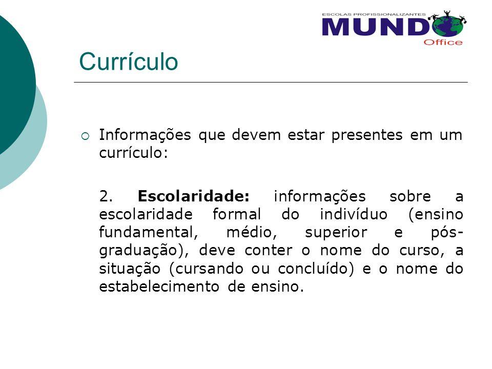 Currículo  Informações que devem estar presentes em um currículo: 2. Escolaridade: informações sobre a escolaridade formal do indivíduo (ensino funda