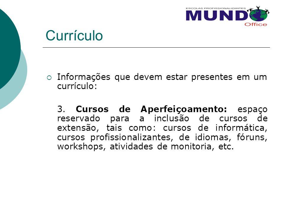Currículo  Informações que devem estar presentes em um currículo: 3. Cursos de Aperfeiçoamento: espaço reservado para a inclusão de cursos de extensã