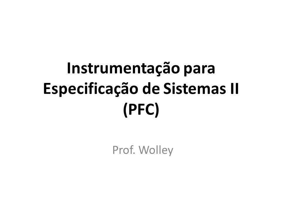 Instrumentação para Especificação de Sistemas II (PFC) Prof. Wolley