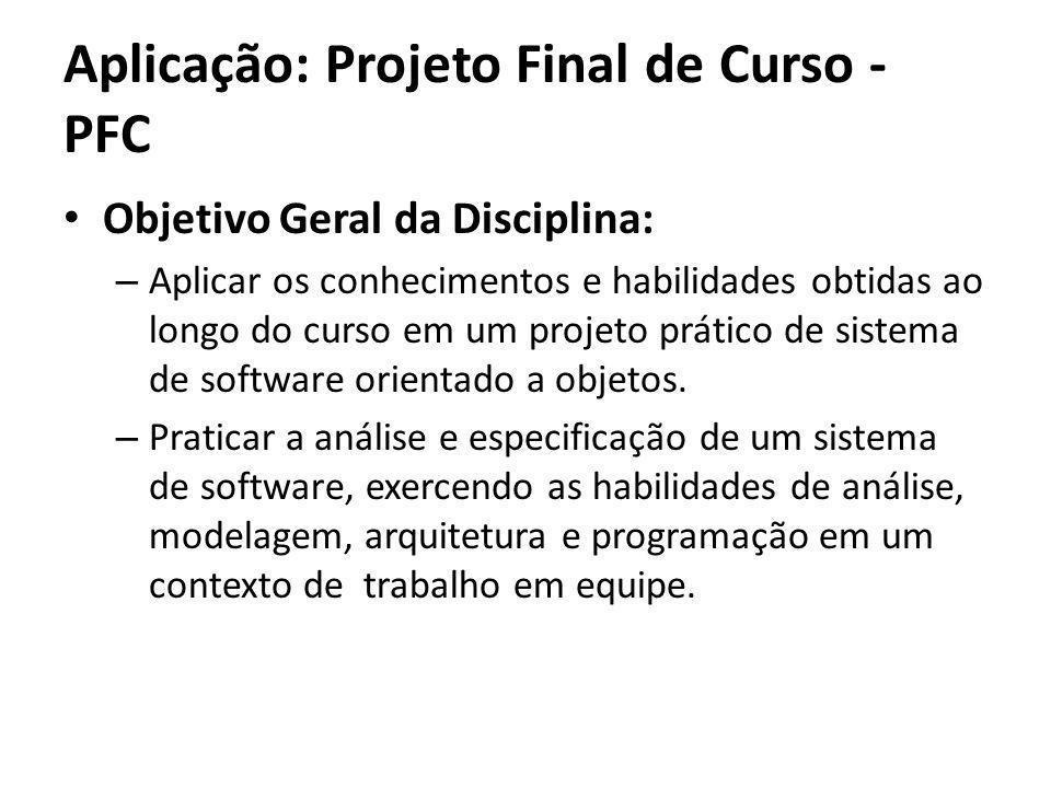 Objetivo Geral da Disciplina: – Aplicar os conhecimentos e habilidades obtidas ao longo do curso em um projeto prático de sistema de software orientad
