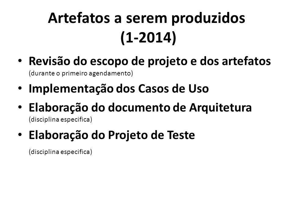 Artefatos a serem produzidos (1-2014) Revisão do escopo de projeto e dos artefatos (durante o primeiro agendamento) Implementação dos Casos de Uso Ela
