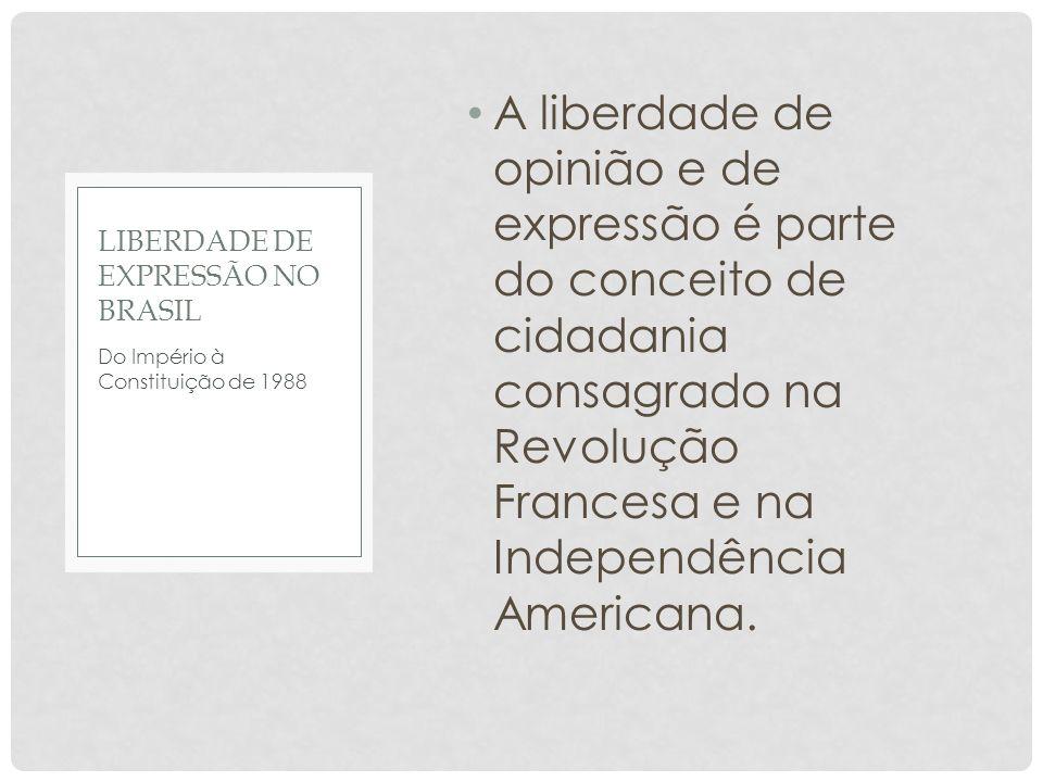NASCE UMA NAÇÃO No Brasil, já a A Constituição do Império (1824) adota essa metodologia e consagra a liberdade de imprensa na seguinte forma: art.