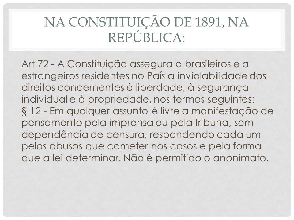 NA CONSTITUIÇÃO DE 1934 (GETÚLIO VARGAS): Art 131 - É vedada a propriedade de empresas jornalísticas, políticas ou noticiosas a sociedades anônimas por ações ao portador e a estrangeiros.