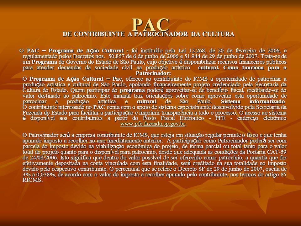 PAC DE CONTRIBUINTE A PATROCINADOR DA CULTURA O PAC – Programa de A ç ão Cultural - foi institu í do pela Lei 12.268, de 20 de fevereiro de 2006, e re