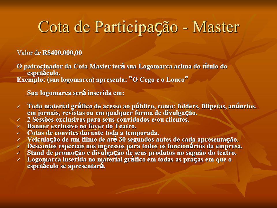 Cota de Participa ç ão - Master Valor de R$400.000,00 O patrocinador da Cota Master ter á sua Logomarca acima do t í tulo do espet á culo. Exemplo: (s