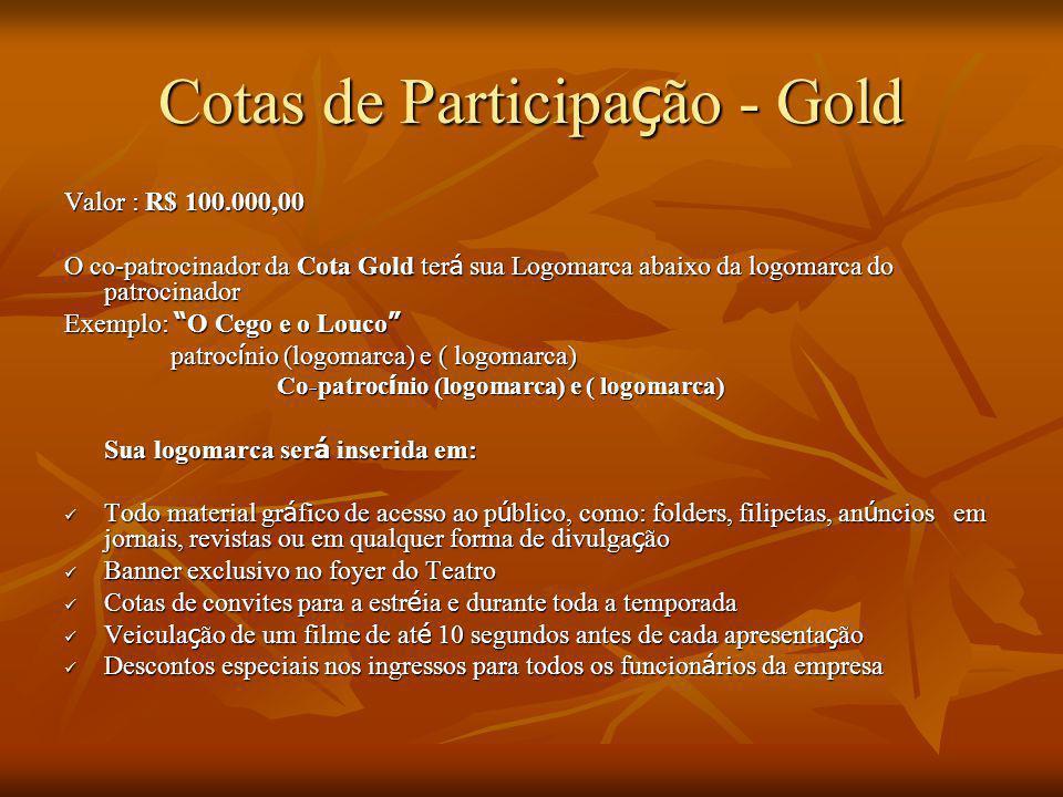 """Cotas de Participa ç ão - Gold Valor : R$ 100.000,00 O co-patrocinador da Cota Gold ter á sua Logomarca abaixo da logomarca do patrocinador Exemplo: """""""