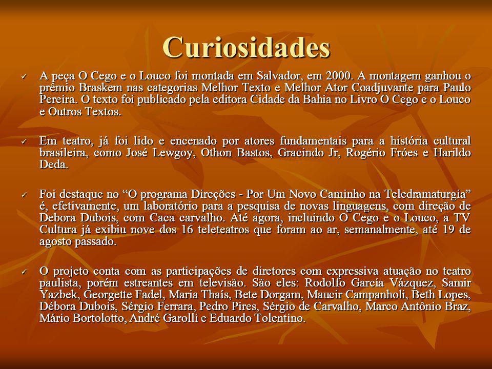 Curiosidades A peça O Cego e o Louco foi montada em Salvador, em 2000. A montagem ganhou o prêmio Braskem nas categorias Melhor Texto e Melhor Ator Co