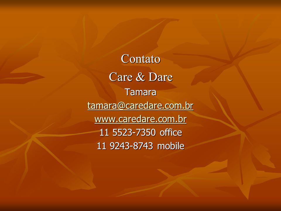 Contato Care & Dare Tamara tamara@caredare.com.br www.caredare.com.br 11 5523-7350 office 11 9243-8743 mobile