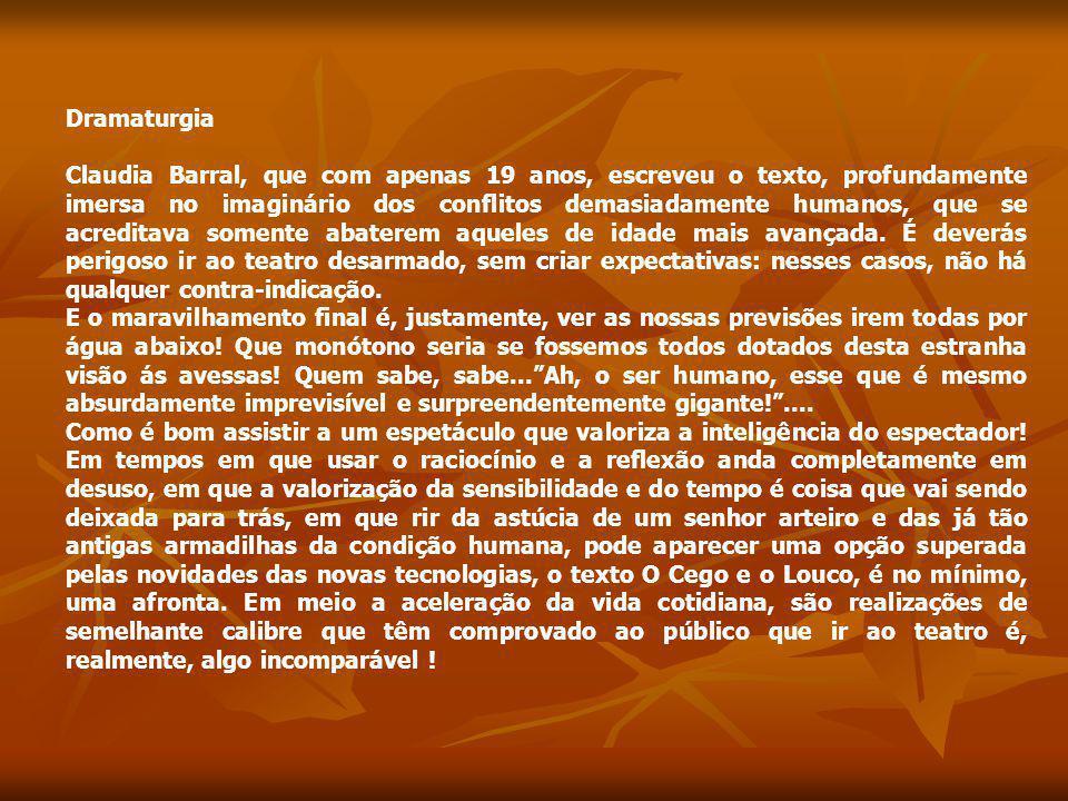 Dramaturgia Claudia Barral, que com apenas 19 anos, escreveu o texto, profundamente imersa no imaginário dos conflitos demasiadamente humanos, que se