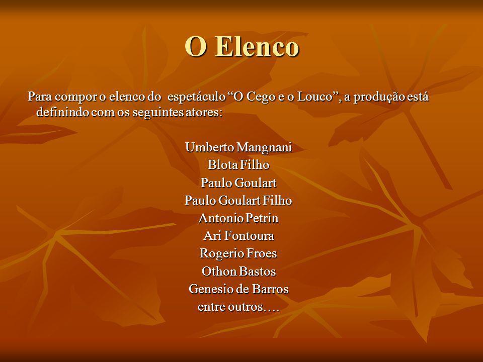 """O Elenco Para compor o elenco do espetáculo """"O Cego e o Louco"""", a produção está definindo com os seguintes atores: Para compor o elenco do espetáculo"""