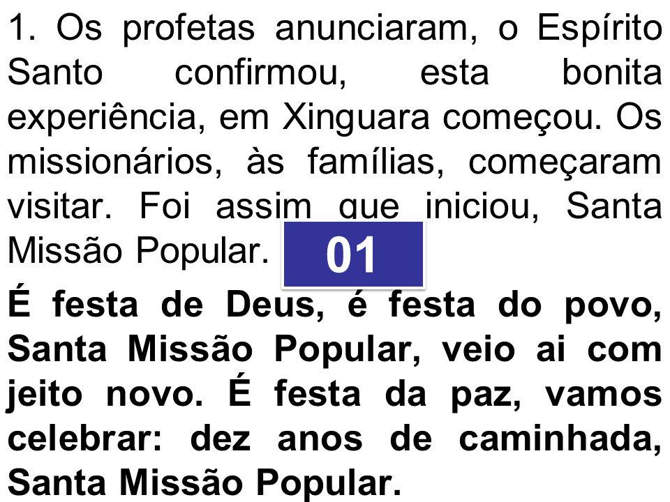 1. Os profetas anunciaram, o Espírito Santo confirmou, esta bonita experiência, em Xinguara começou. Os missionários, às famílias, começaram visitar.