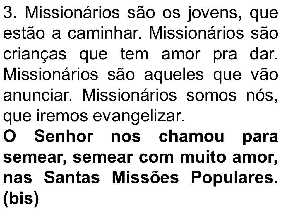 3. Missionários são os jovens, que estão a caminhar. Missionários são crianças que tem amor pra dar. Missionários são aqueles que vão anunciar. Missio