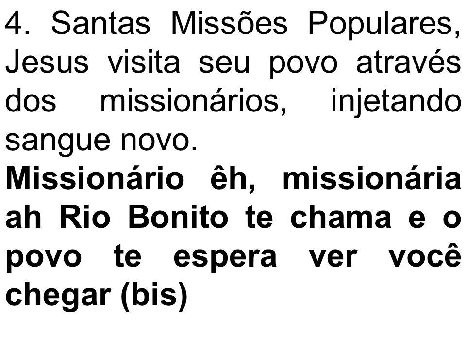 4. Santas Missões Populares, Jesus visita seu povo através dos missionários, injetando sangue novo. Missionário êh, missionária ah Rio Bonito te chama