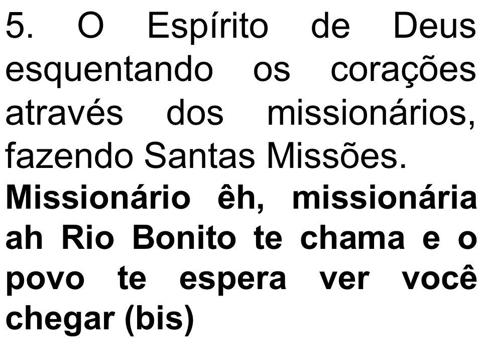 5. O Espírito de Deus esquentando os corações através dos missionários, fazendo Santas Missões. Missionário êh, missionária ah Rio Bonito te chama e o