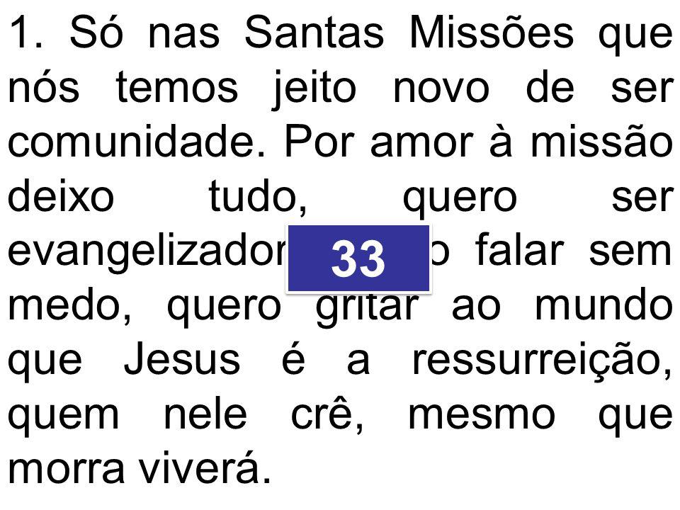 1. Só nas Santas Missões que nós temos jeito novo de ser comunidade. Por amor à missão deixo tudo, quero ser evangelizador. Quero falar sem medo, quer