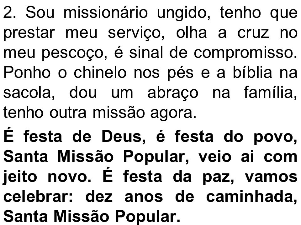 2. Sou missionário ungido, tenho que prestar meu serviço, olha a cruz no meu pescoço, é sinal de compromisso. Ponho o chinelo nos pés e a bíblia na sa