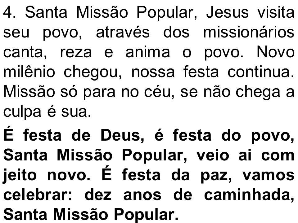 4. Santa Missão Popular, Jesus visita seu povo, através dos missionários canta, reza e anima o povo. Novo milênio chegou, nossa festa continua. Missão