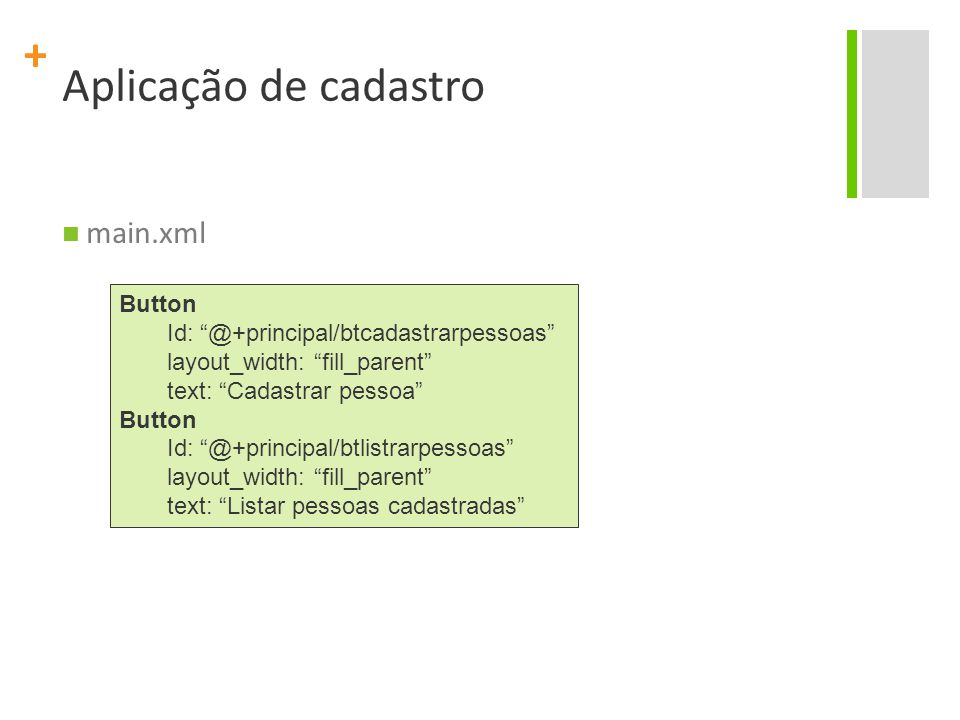 """+ main.xml Button Id: """"@+principal/btcadastrarpessoas"""" layout_width: """"fill_parent"""" text: """"Cadastrar pessoa"""" Button Id: """"@+principal/btlistrarpessoas"""""""