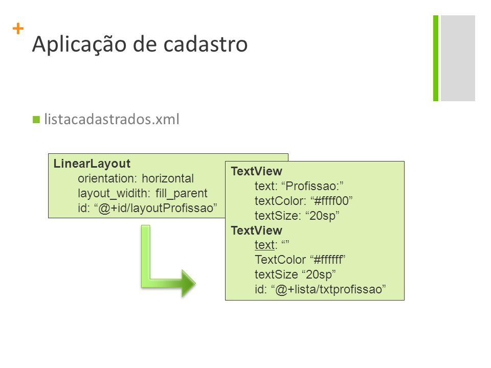 "+ Aplicação de cadastro listacadastrados.xml LinearLayout orientation: horizontal layout_widith: fill_parent id: ""@+id/layoutProfissao"" TextView text:"