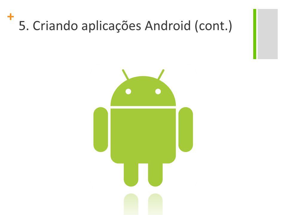 + 5. Criando aplicações Android (cont.)