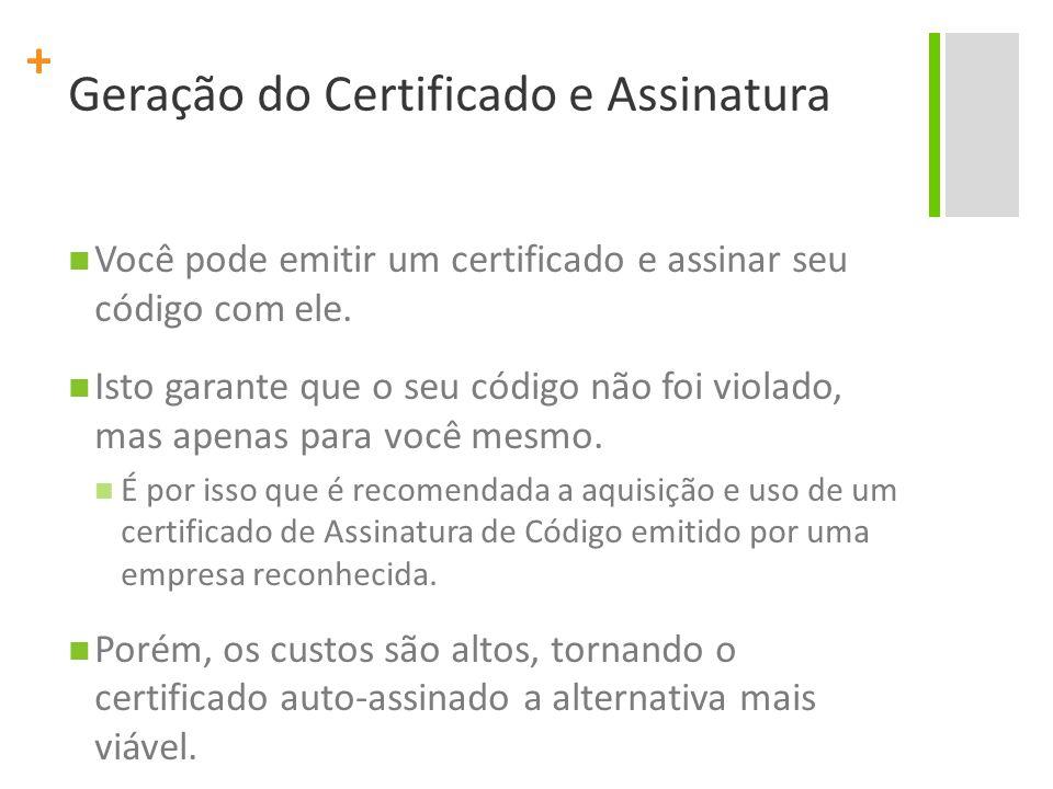 + Geração do Certificado e Assinatura Você pode emitir um certificado e assinar seu código com ele. Isto garante que o seu código não foi violado, mas