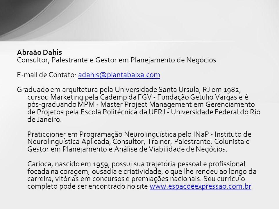 Abraão Dahis Consultor, Palestrante e Gestor em Planejamento de Negócios E-mail de Contato: adahis@plantabaixa.comadahis@plantabaixa.com Graduado em a