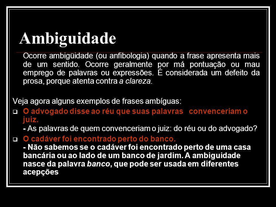 Ambiguidade Ocorre ambigüidade (ou anfibologia) quando a frase apresenta mais de um sentido.