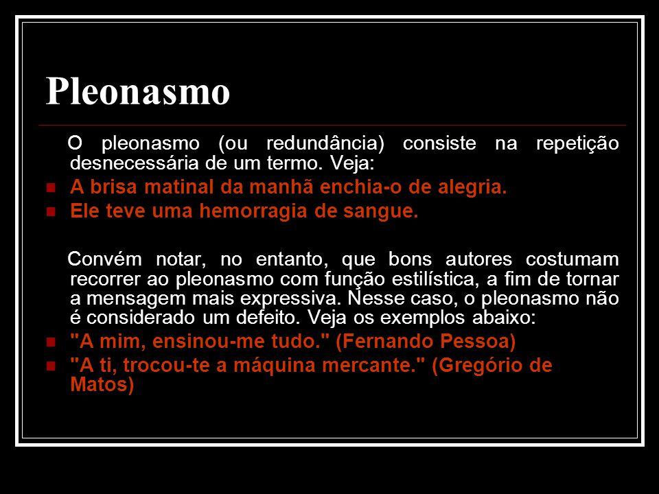 Pleonasmo O pleonasmo (ou redundância) consiste na repetição desnecessária de um termo.