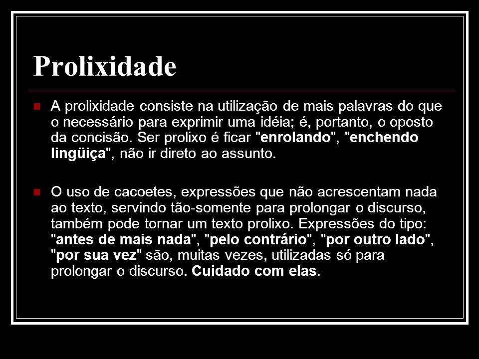 Prolixidade A prolixidade consiste na utilização de mais palavras do que o necessário para exprimir uma idéia; é, portanto, o oposto da concisão.