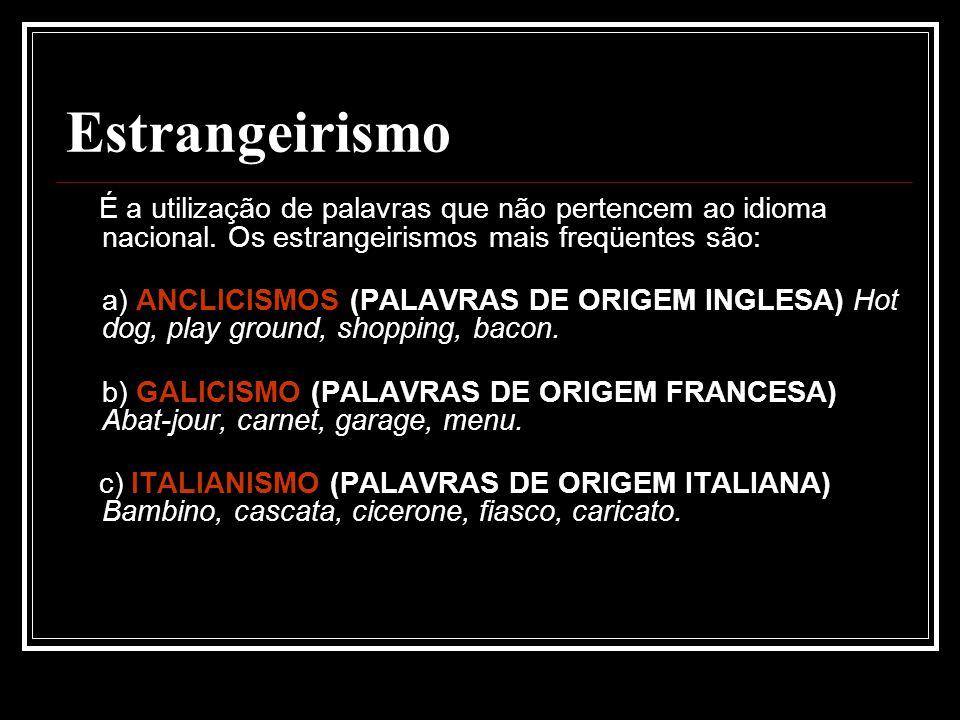 Estrangeirismo É a utilização de palavras que não pertencem ao idioma nacional.