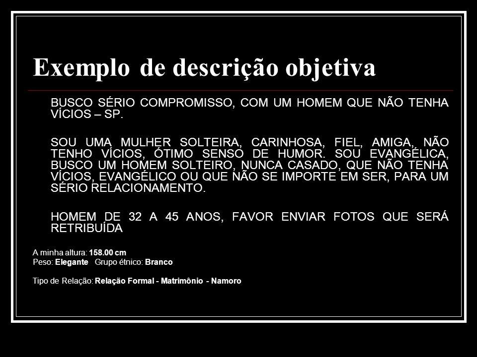 Exemplo de descrição objetiva BUSCO SÉRIO COMPROMISSO, COM UM HOMEM QUE NÃO TENHA VÍCIOS – SP.
