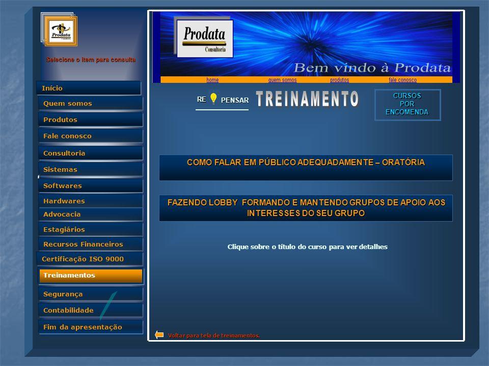 Quem somos Selecione o item para consulta Advocacia Produtos Fale conosco Consultoria Sistemas Softwares Hardwares Estagiários Recursos Financeiros Certificação ISO 9000 Treinamentos Segurança Contabilidade Fim da apresentação Quem somos InícioRE PENSAR COMO FALAR EM PÚBLICO ADEQUADAMENTE – ORATÓRIA COMO FALAR EM PÚBLICO ADEQUADAMENTE – ORATÓRIA CURSOS POR ENCOMENDA FAZENDO LOBBY FORMANDO E MANTENDO GRUPOS DE APOIO AOS INTERESSES DO SEU GRUPO FAZENDO LOBBY FORMANDO E MANTENDO GRUPOS DE APOIO AOS INTERESSES DO SEU GRUPO Clique sobre o título do curso para ver detalhes Voltar para tela de treinamentos.