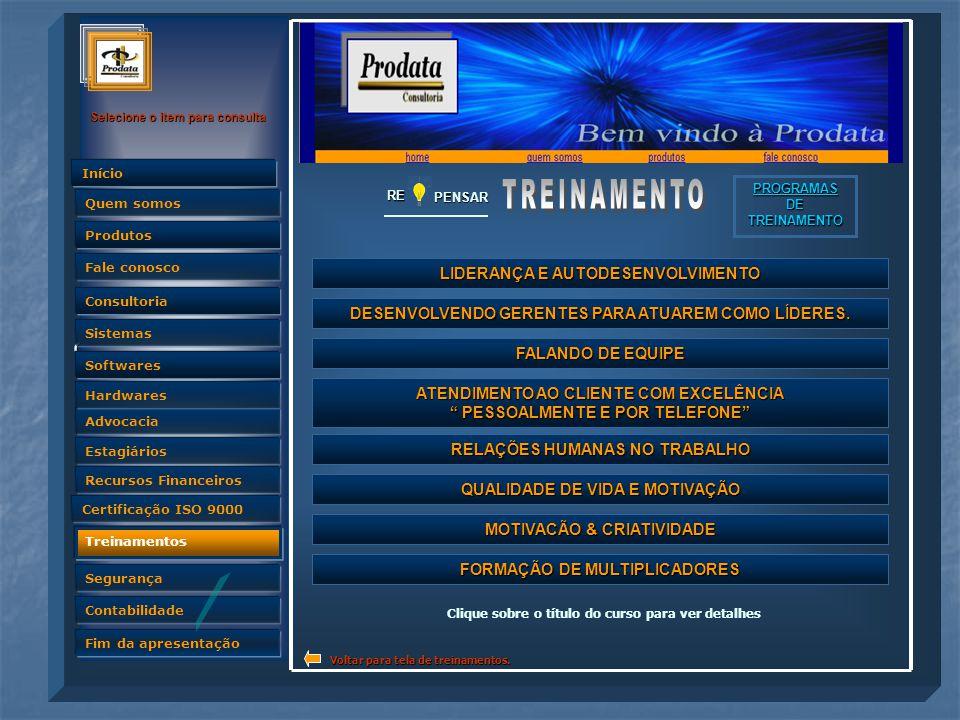 Quem somos Selecione o item para consulta Advocacia Produtos Fale conosco Consultoria Sistemas Softwares Hardwares Estagiários Recursos Financeiros Certificação ISO 9000 Treinamentos Segurança Contabilidade Fim da apresentação Quem somos InícioRE PENSAR LIDERANÇA E AUTODESENVOLVIMENTO LIDERANÇA E AUTODESENVOLVIMENTO PROGRAMAS DE TREINAMENTO DESENVOLVENDO GERENTES PARA ATUAREM COMO LÍDERES.