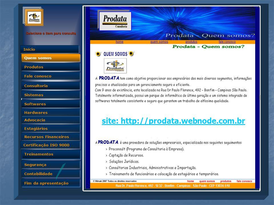 Quem somos Selecione o item para consulta Advocacia Produtos Fale conosco Consultoria Sistemas Softwares Hardwares Estagiários Recursos Financeiros Certificação ISO 9000 Treinamentos Segurança Contabilidade Fim da apresentação Quem somos Início Quem somos site: http://prodata.webnode.com.br
