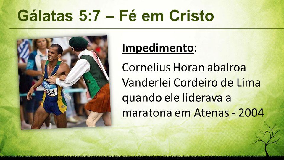Gálatas 5:7 – Fé em Cristo Impedimento: Cornelius Horan abalroa Vanderlei Cordeiro de Lima quando ele liderava a maratona em Atenas - 2004