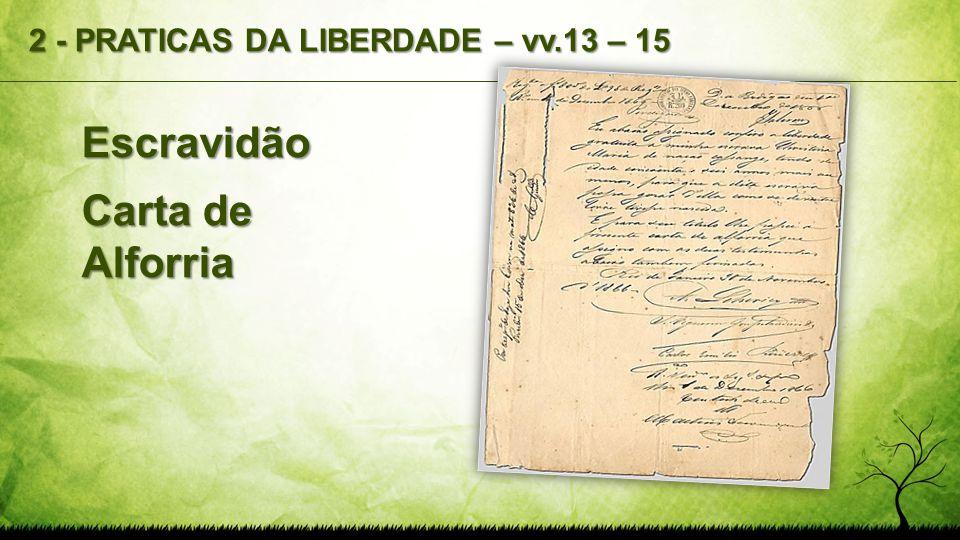 2 - PRATICAS DA LIBERDADE – vv.13 – 15 Escravidão Carta de Alforria