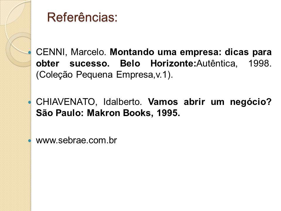 Referências: CENNI, Marcelo.Montando uma empresa: dicas para obter sucesso.